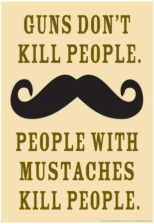 Guns Don't Kill People People With Mustaches Do Funny Poster