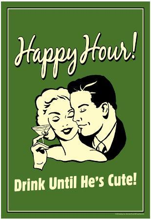 Happy Hour Drink Until He's Cute Funny Retro Poster