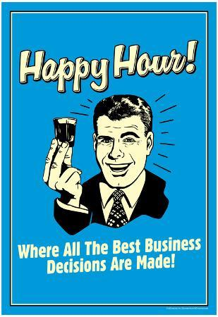 Happy Hour Where All Best Business Decisions Made Funny Retro Poster
