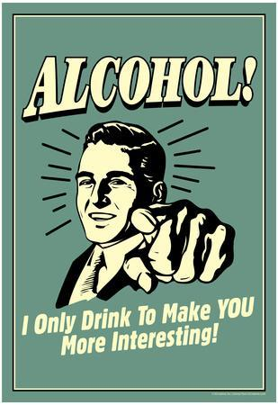 I Drink Alcohol To Make You More Interesting Funny Retro Poster