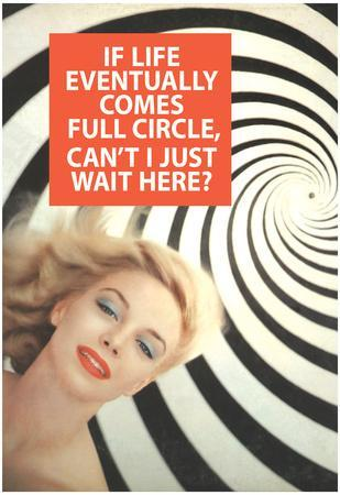 If Life Comes Full Circle Can't I Wait Here Funny Poster