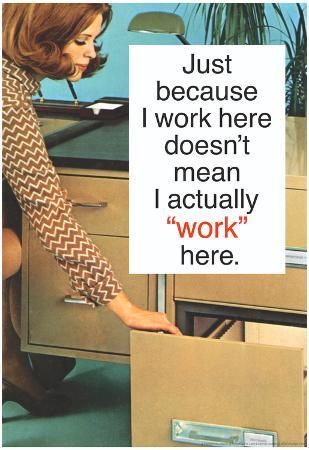 Just Because I Work Here Doesn't Mean I Work Funny Poster