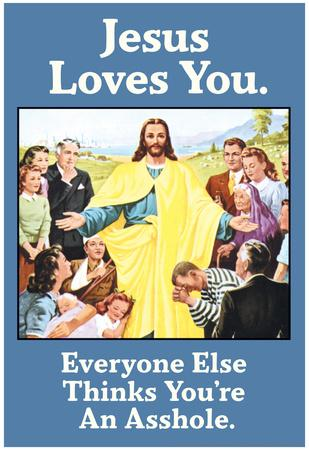 Jesus Love You Everyone Else Thinks You're an Asshole Funny Poster