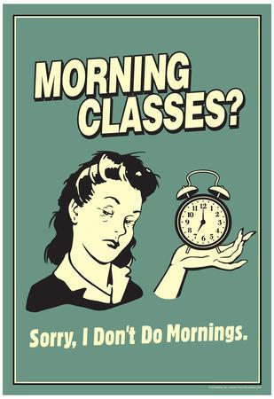 Morning Classes Sorry I Don't Do Mornings Funny Retro Poster