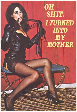 Oh Shit I Turned Into My Mother Funny Poster Print