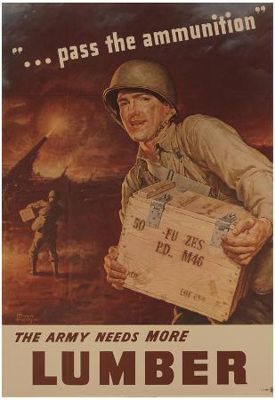 Pass the Ammunition The Army Needs More Lumber WWII War Propaganda Art Print Poster