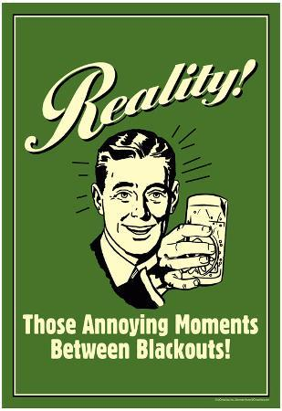 Reality Those Annoying Moments Between Blackouts Funny Retro Poster