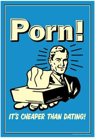Porn It's Cheaper Than Dating Funny Retro Poster