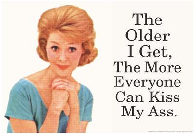 The Older I Get The More Everyone Can Kiss My Ass Funny Poster