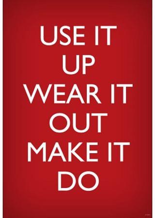 Use It Up, Wear It Out, Make It Do (World War II Slogan) Art Poster Print