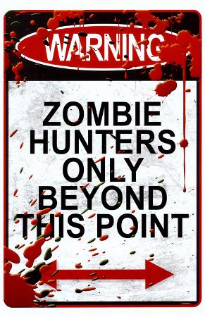 Warning Zombie Hunters Only Beyond This Point Sign Art Poster Print