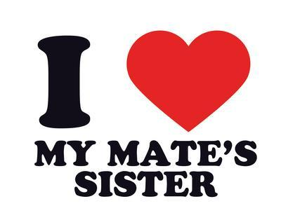 I Heart My Mate's Sister