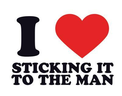 I Heart Sticking it to the Man