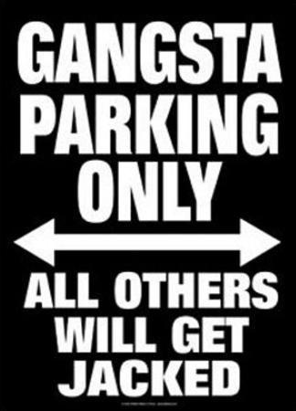 Gangsta Parking Only All Others Will Get Jacked