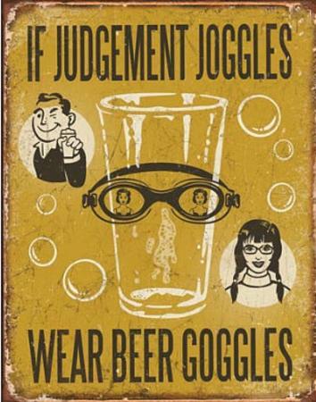 If Judgement Joggles Wear Beer Goggles
