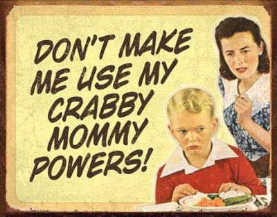 Don't Make Me Use My Crabby Mommy Powers