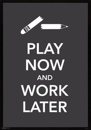 Play Now and Work Later Humor Poster Print