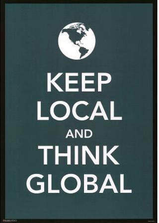 Keep Local and Think Global Motivational Poster Print