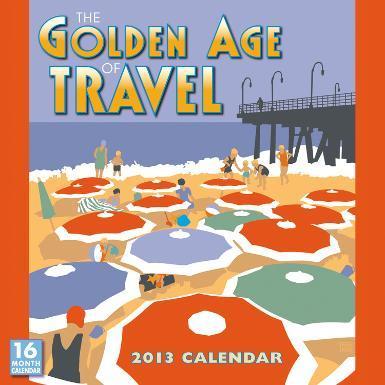 Golden Age of Travel  - 2013 12-Month Calendar