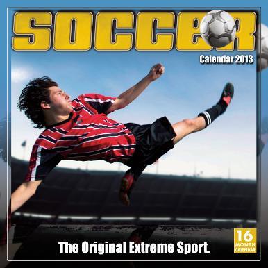 Soccer: The Original Extreme Sport - 2013 16-Month Calendar