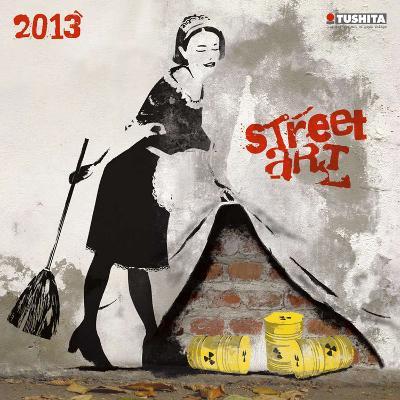 Street Art - 2013 Wall Calendar