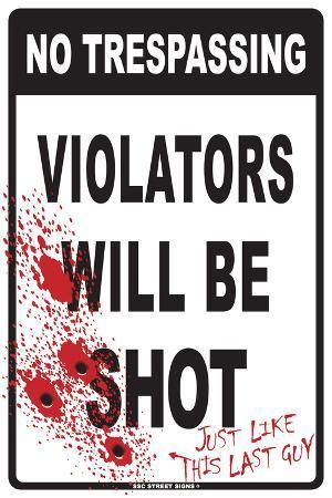 No Trespassing: Violators Will Be Shot …