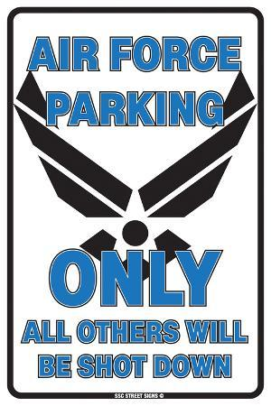 Air Force Parking Only All Others Will Be Shot Down