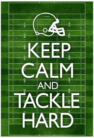 Keep Calm and Tackle Hard Football