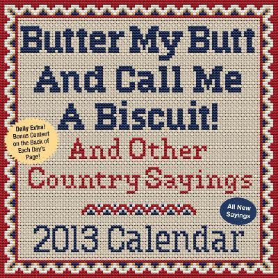 Butter My Butt And Call Me A Biscuit! - 2013 Day-to-Day Calendar