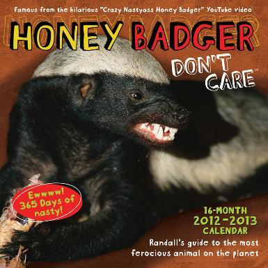 Honey Badger Don't Care - 2013 Calendar