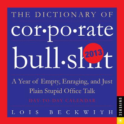 The Dictionary of Corporate Bullsh*t - 2013 Day-to-Day Calendar