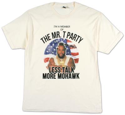 Mr. T - Less Talk More Mohawk