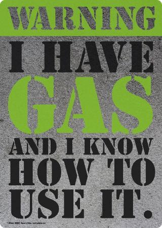 Warning I have gas