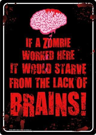 If a zombie worked here it would starve