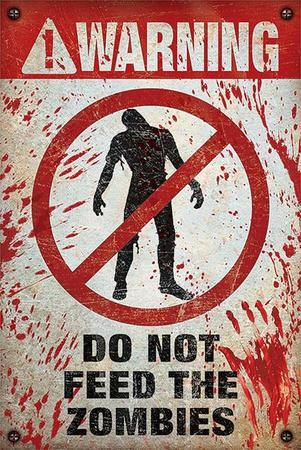 Warning Do Not Feed the Zombies Poster