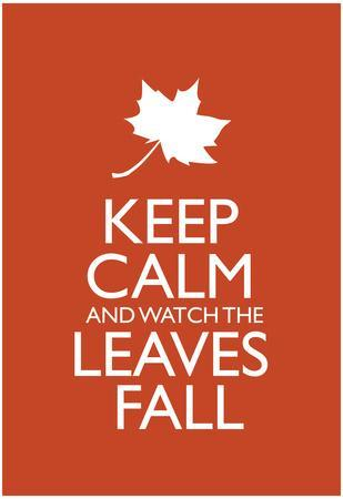 Keep Calm and Watch the Leaves Fall Poster