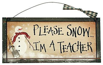 Please Snow.. I'm a Teacher Wood Sign