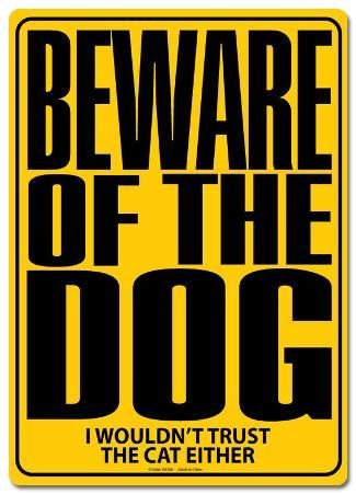 Beware of the Dog…I Wouldn't Trust The Cat Either Tin Sign