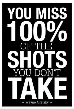 You Miss 100% of the Shots You Don't Take (Black)