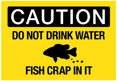 Caution Do Not Drink Water Fish Crap In It Sign Poster
