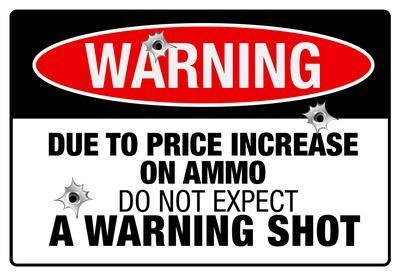 Price Increase On Ammo No Warning Shot Sign Poster
