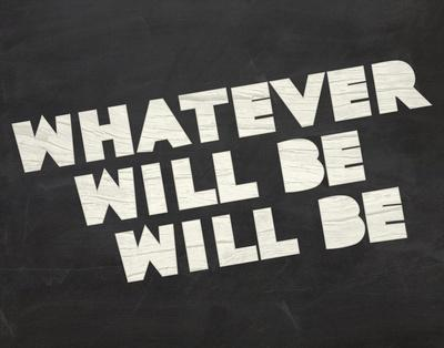 Whatever Will Be
