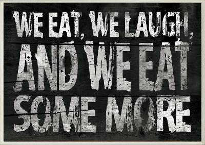 We Eat and We Eat Some More Kitchen Wall Plaque