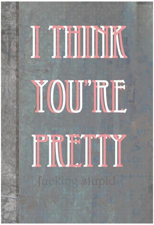 I Think You're Pretty