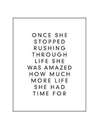 Once She Stopped Rushing Through Life