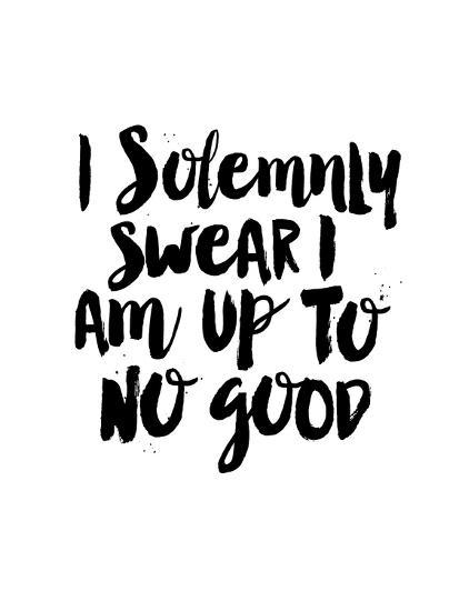 I Solemnly Swear I Am Up to No Good Prints by Brett Wilson