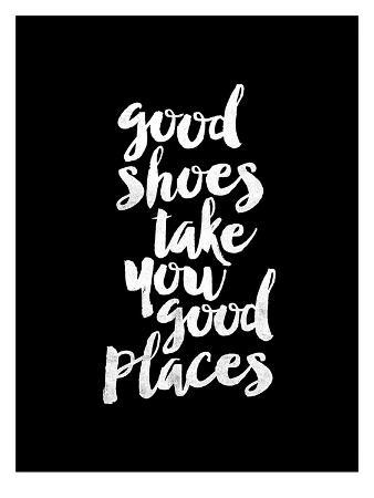 Good Shoes Take You Good Places BLK