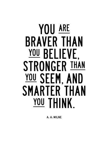 You Are Braver Than You Believe Print by Brett Wilson at