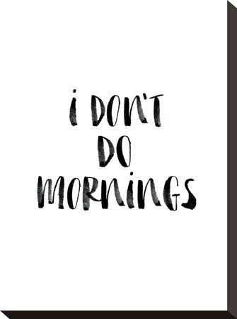 I Dont Do Mornings