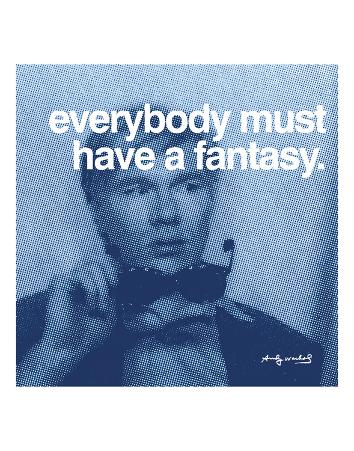 Everybody must have a fantasy